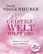 Cover-Bild zu Voggenhuber, Pascal: Die geistige Welt hilft uns (eBook)