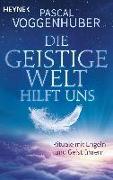 Cover-Bild zu Voggenhuber, Pascal: Die Geistige Welt hilft uns