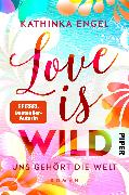 Cover-Bild zu Engel, Kathinka: Love Is Wild - Uns gehört die Welt