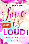 Cover-Bild zu Engel, Kathinka: Love Is Loud - Ich höre nur dich