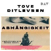 Cover-Bild zu Ditlevsen, Tove: Abhängigkeit (Audio Download)