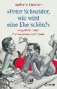 Cover-Bild zu Lukesch, Barbara: Peter Schneider, wie wird eine Ehe schön? (eBook)