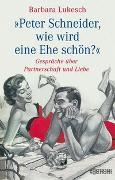 Cover-Bild zu Lukesch, Barbara: Peter Schneider, wie wird eine Ehe schön?