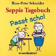 Cover-Bild zu Schneider, Hans-Peter: Seppis Tagebuch - Passt scho! (Audio Download)