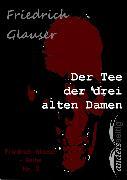 Cover-Bild zu Glauser, Friedrich: Der Tee der drei alten Damen (eBook)
