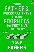Cover-Bild zu Eggers, Dave: Your Fathers, Where Are They? And the Prophets, Do They Live Forever? (eBook)