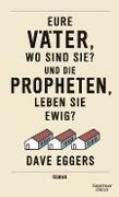 Cover-Bild zu Eggers, Dave: Eure Väter, wo sind sie? Und die Propheten, leben sie ewig? (eBook)