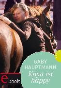 Cover-Bild zu Kaya - frei und stark 4: Kaya ist happy (eBook) von Hauptmann, Gaby