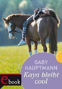 Cover-Bild zu Kaya - frei und stark 3: Kaya bleibt cool (eBook) von Hauptmann, Gaby