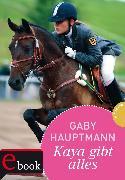 Cover-Bild zu Kaya - frei und stark 7: Kaya gibt alles! (eBook) von Hauptmann, Gaby