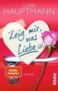 Cover-Bild zu Zeig mir, was Liebe ist (eBook) von Hauptmann, Gaby