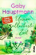 Cover-Bild zu Unsere allerbeste Zeit von Hauptmann, Gaby