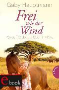 Cover-Bild zu Frei wie der Wind 2: Kayas Pferdeabenteuer in Afrika (eBook) von Hauptmann, Gaby
