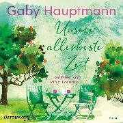 Cover-Bild zu Unsere allerbeste Zeit (Audio Download) von Hauptmann, Gaby