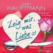 Cover-Bild zu Zeig mir, was Liebe ist (Audio Download) von Hauptmann, Gaby