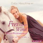 Cover-Bild zu Frei wie der Wind - Kayas Pferdesommer (Audio Download) von Hauptmann, Gaby