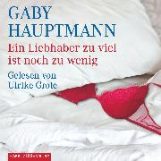 Cover-Bild zu Ein Liebhaber zuviel ist noch zuwenig (Audio Download) von Hauptmann, Gaby