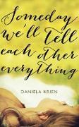 Cover-Bild zu Krien, Daniela: Someday We'll Tell Each Other Everything (eBook)