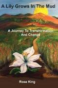 Cover-Bild zu A Lily Grows In The Mud: A Journey To Transformation And Change von King, Rose