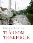 Cover-Bild zu Ti år som trækfugle von Lund Christensen, Lilli