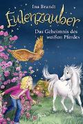 Cover-Bild zu Eulenzauber (13). Das Geheimnis des weißen Pferdes von Brandt, Ina
