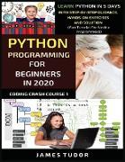 Cover-Bild zu Python Programming For Beginners In 2020: Learn Python In 5 Days with Step-By-Step Guidance, Hands-On Exercises And Solution - Fun Tutorial For Novice von Tudor, James