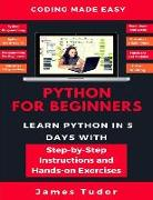 Cover-Bild zu Python for Beginners: Learn Python in 5 Days with Step-By-Step Guidance and Hands-On Exercises von Tudor, James