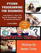 Cover-Bild zu Python Programming for Beginners: Learn Python in 5 Days with Step-By-Step Guidance, Hands-On Exercises and Solution von Tudor, James
