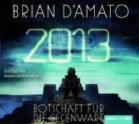 Cover-Bild zu 2013: Botschaft für die Gegenwart von D'Amato, Brian