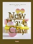 Cover-Bild zu New Wave Clay: Ceramic Design, Art and Architecture von Morris, Tom