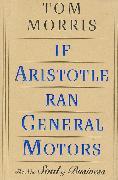Cover-Bild zu If Aristotle Ran General Motors (eBook) von Morris, Tom
