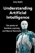 Cover-Bild zu Roth, Eric: Understanding Artificial Intelligence: The Power of Machine Learning and Neural Networks