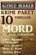 Cover-Bild zu Bekker, Alfred: Krimi Paket 10 Thriller: Mord ist kein Vergnügen (eBook)