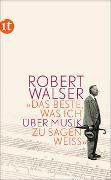 Cover-Bild zu »Das Beste, was ich über Musik zu sagen weiß« von Walser, Robert