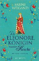 Cover-Bild zu Ich, Eleonore, Königin zweier Reiche (eBook) von Weigand, Sabine