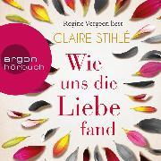 Cover-Bild zu eBook Wie uns die Liebe fand (Ungekürzte Lesung)