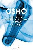 Cover-Bild zu Meditación. La primera y última libertad: Guía práctica para las meditaciones Osho / Meditation