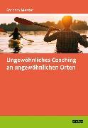 Cover-Bild zu Ungewöhnliches Coaching an ungewöhnlichen Orten (eBook) von Messer, Barbara