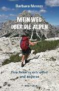 Cover-Bild zu Mein Weg über die Alpen von Messer, Barbara