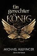 Cover-Bild zu Aulfinger, Michael: Ein gerechter König (eBook)
