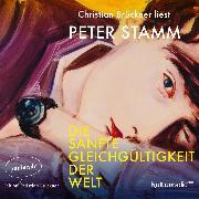 Cover-Bild zu Stamm, Peter: Die sanfte Gleichgültigkeit der Welt (Ungekürzte Lesung) (Audio Download)