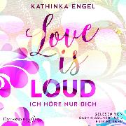 Cover-Bild zu Engel, Kathinka: Love Is Loud - Ich höre nur dich (Audio Download)