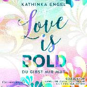 Cover-Bild zu Engel, Kathinka: Love Is Bold - Du gibst mir Mut (Love-Is-Reihe 2) (Audio Download)