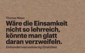 Cover-Bild zu Meyer, Thomas: Wäre die Einsamkeit nicht so lehrreich, könnte man glatt daran verzweifeln