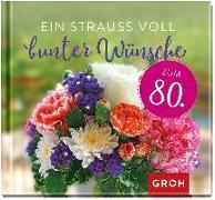 Cover-Bild zu Groh Redaktionsteam (Hrsg.): Ein Strauß voll bunter Wünsche zum 80