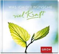 Cover-Bild zu Groh Redaktionsteam (Hrsg.): Was ich dir wünsche viel Kraft