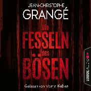 Cover-Bild zu Grangé, Jean-Christophe: Die Fesseln des Bösen (Gekürzt) (Audio Download)