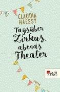 Cover-Bild zu Haessy, Claudia: Tagsüber Zirkus, abends Theater (eBook)