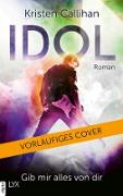 Cover-Bild zu Callihan, Kristen: Idol - Gib mir alles von dir (eBook)