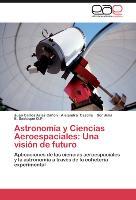 Cover-Bild zu Arias Cañón, Juan Carlos: Astronomía y Ciencias Aeroespaciales: Una visión de futuro